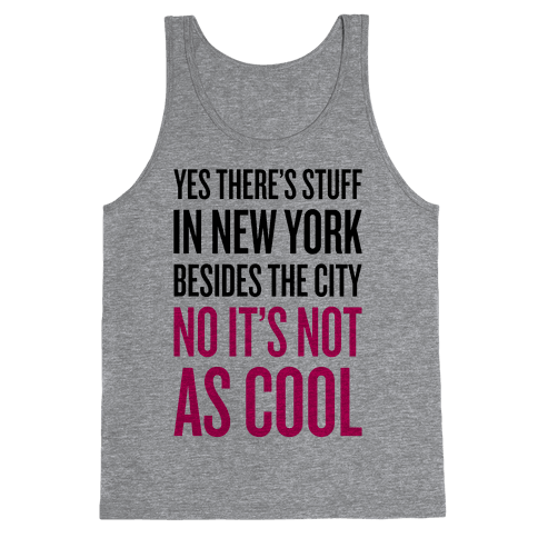 There's Stuff In New York Besides The City Tank Top