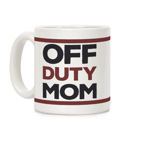 Off Duty Mom Coffee Mug