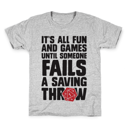 It's All Fun And Games Until Someone Fails A Saving Throw Kids T-Shirt