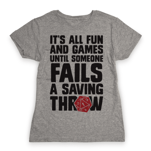 It's All Fun And Games Until Someone Fails A Saving Throw Womens T-Shirt