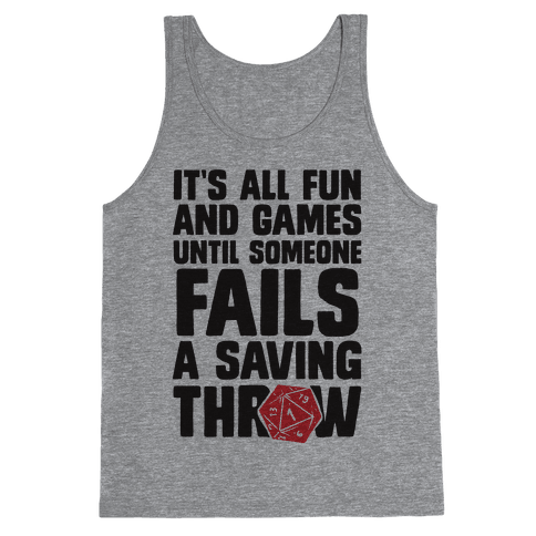 It's All Fun And Games Until Someone Fails A Saving Throw Tank Top