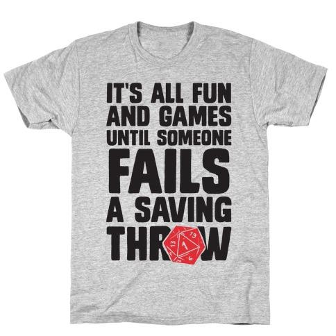 525f6ff0 It's All Fun And Games Until Someone Fails A Saving Throw T-Shirt |  LookHUMAN
