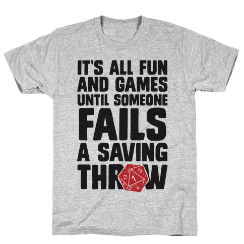 It's All Fun And Games Until Someone Fails A Saving Throw Mens T-Shirt