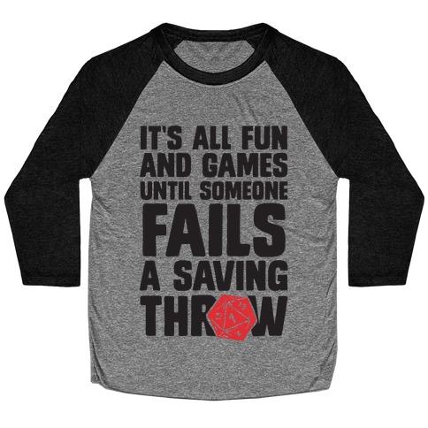 It's All Fun And Games Until Someone Fails A Saving Throw Baseball Tee