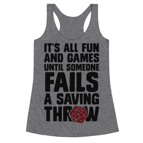 It's All Fun And Games Until Someone Fails A Saving Throw Racerback Tank Top