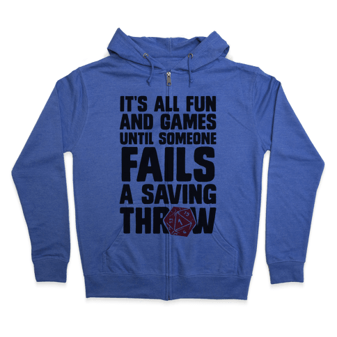 It's All Fun And Games Until Someone Fails A Saving Throw Zip Hoodie