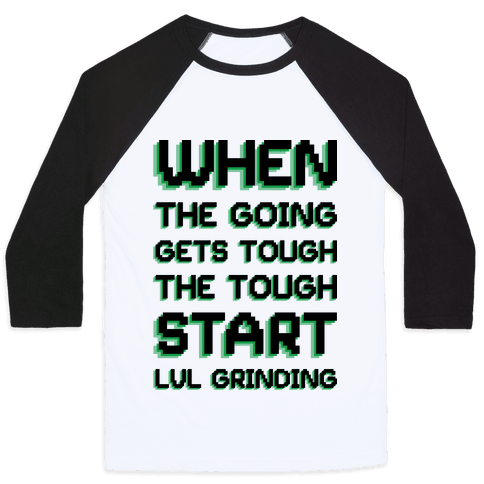 When The Going Gets Tough The Tough Start Lvl Grinding