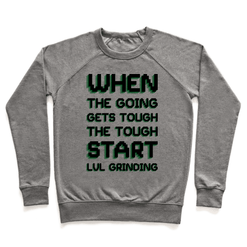 When The Going Gets Tough The Tough Start Lvl Grinding Pullover