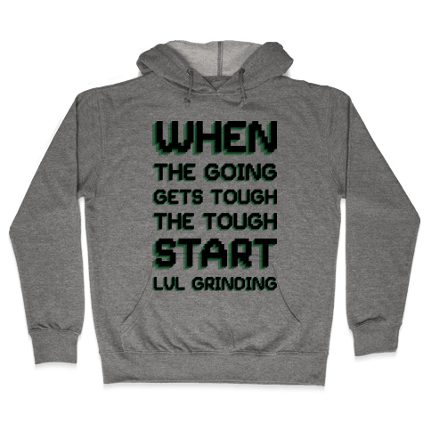 When The Going Gets Tough The Tough Start Lvl Grinding Hooded Sweatshirt