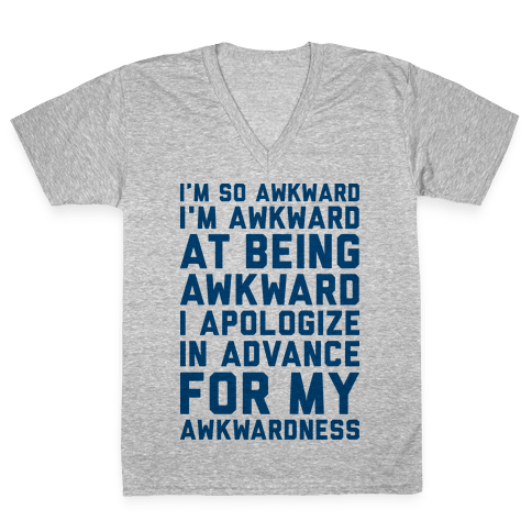 I'm So Awkward I'm Awkward At Being Awkward V-Neck Tee Shirt