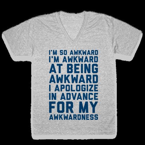 I'm So Awkward I'm Awkward At Being Awkward V-Neck Tee Shirt