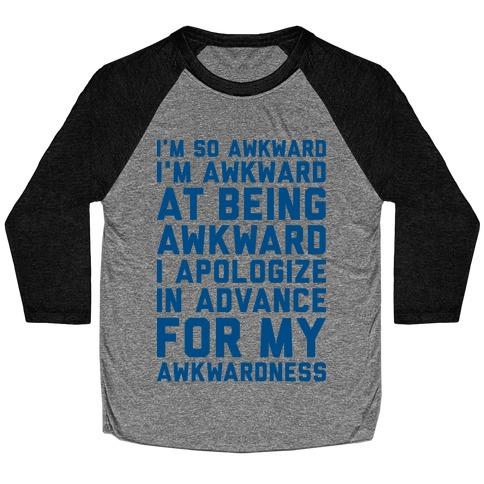 I'm So Awkward I'm Awkward At Being Awkward Baseball Tee