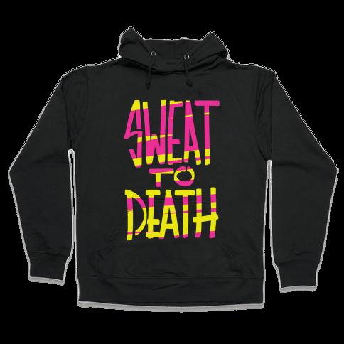 Sweat To Death Hooded Sweatshirt