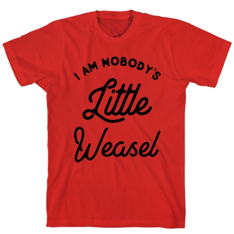 I'm Nobody's Little Weasel T-Shirt