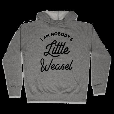 I'm Nobody's Little Weasel Hooded Sweatshirt