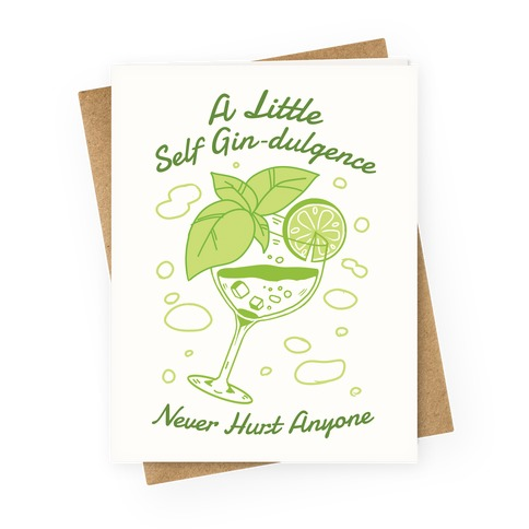 A Little Self Gin-Dulgence Never Hurt Anyone Greeting Card