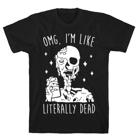 Omg, I'm Like Literally Dead (Zombie) T-Shirt