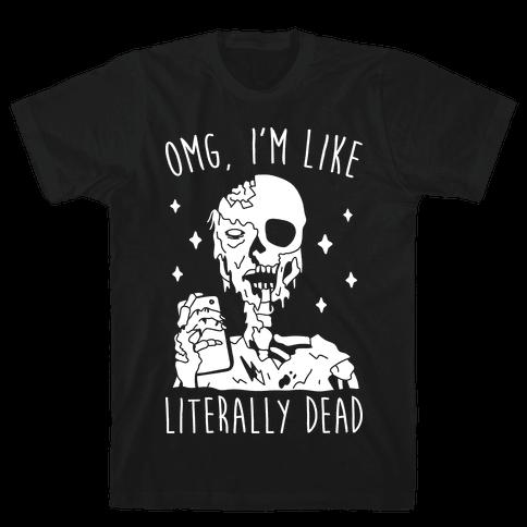 Omg, I'm Like Literally Dead (Zombie) Mens T-Shirt