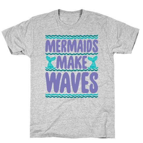 Mermaids Make Waves T-Shirt