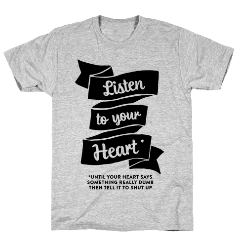 Listen to Your Heart (Until It Says Something Really Dumb) Mens T-Shirt