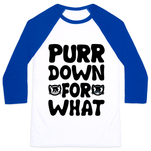 Purr Down For What Baseball Tee