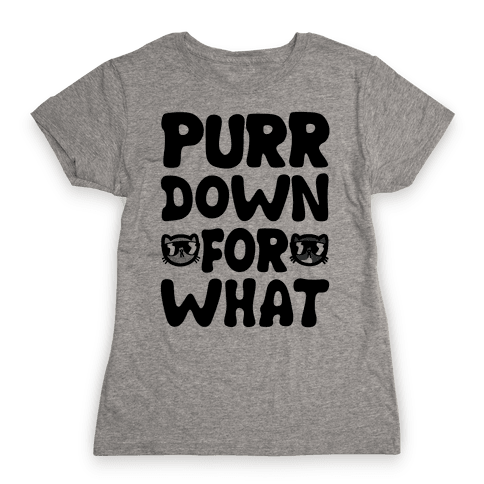 Purr Down For What Womens T-Shirt