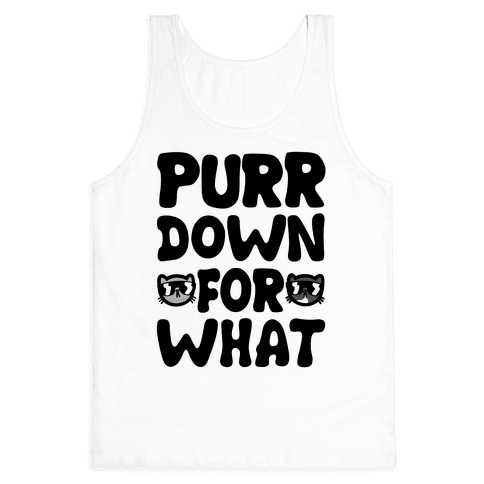 Purr Down For What Tank Top