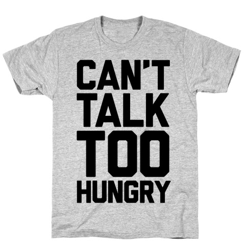 Can't Talk Too Hungry Mens T-Shirt