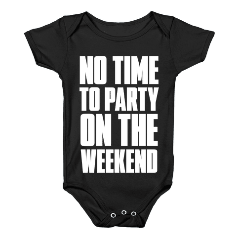 No Time to Party On The Weekend Baby Onesy