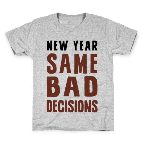New Year Same Bad Decisions Kids T-Shirt