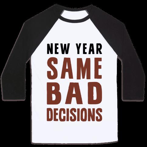 New Year Same Bad Decisions Baseball Tee