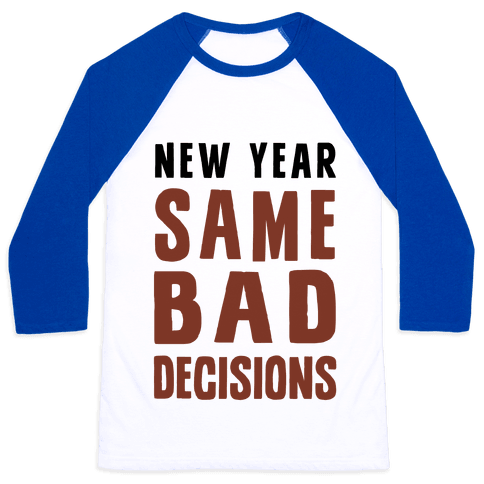 New Year Same Bad Decisions Baseball Tee