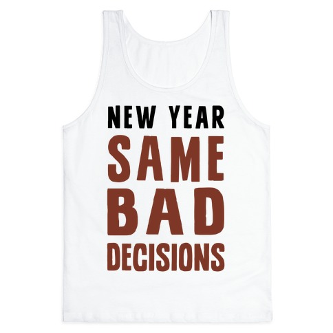 New Year Same Bad Decisions Tank Top