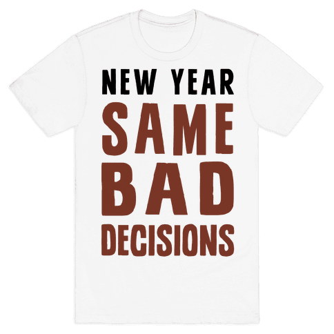 New Year Same Bad Decisions Mens T-Shirt
