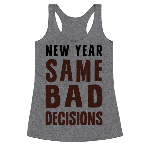 New Year Same Bad Decisions Racerback Tank Top