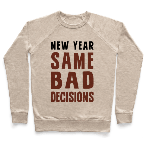 New Year Same Bad Decisions Pullover