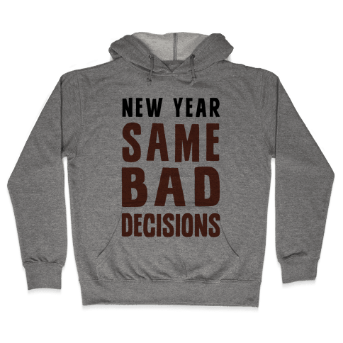 New Year Same Bad Decisions Hooded Sweatshirt