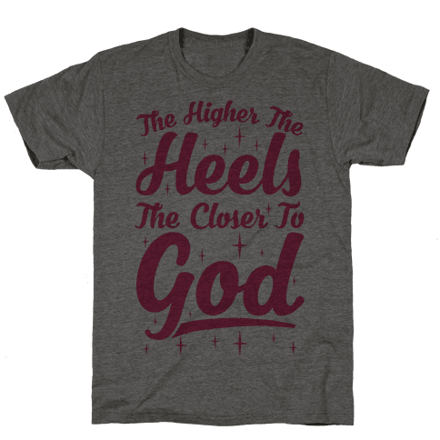 The Higher The Heels The Closer To God Mens T-Shirt