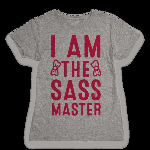I Am The Sass Master Womens T-Shirt