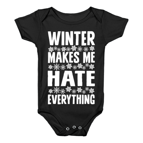 Winter Makes Me Hate Everything Baby Onesy