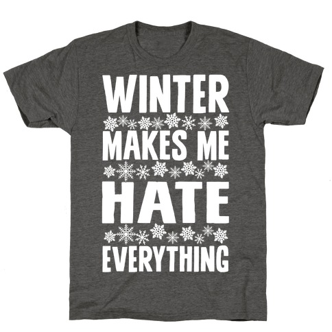 Winter Makes Me Hate Everything T-Shirt