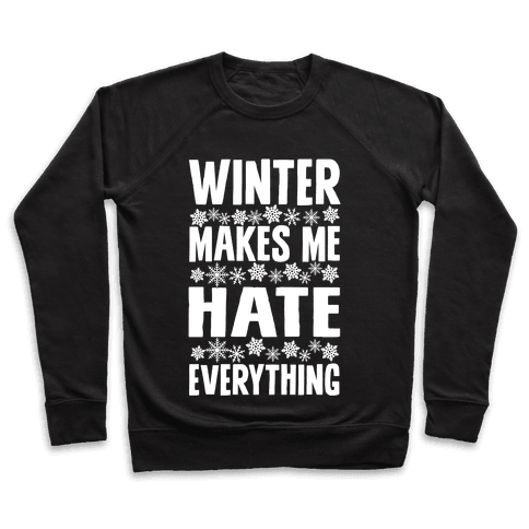 Winter Makes Me Hate Everything Pullover