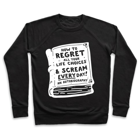 How to Regret All Your Life Choices & Scream Every Day Pullover