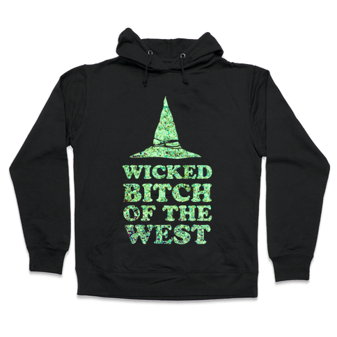 Wicked Bitch of the West Hooded Sweatshirt