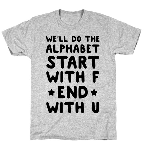 We'll Do the Alphabet Start With F End With U T-Shirt