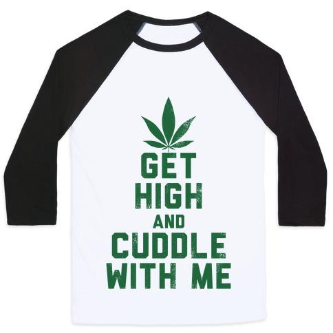 Get High and Cuddle (Baseball Tee) Baseball Tee