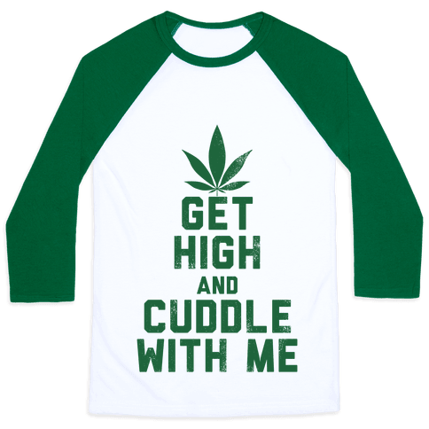 Get High and Cuddle (Baseball Tee)