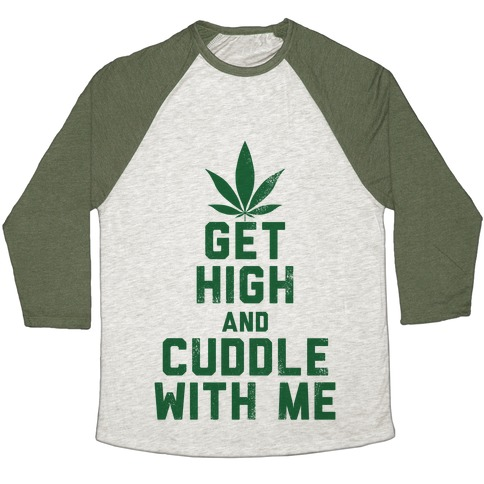 Get High and Cuddle (Baseball Tee) Baseball Tee