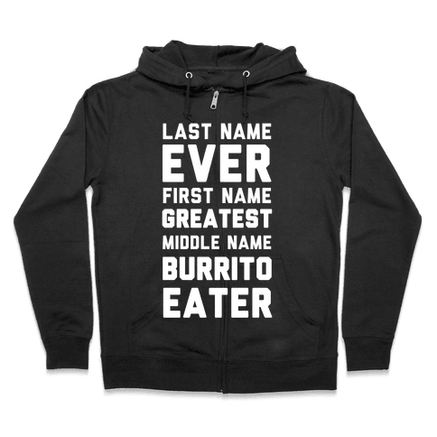 Last Name Ever First Name Greatest Middle Name Burrito Eater Zip Hoodie