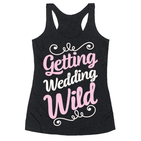 Getting Wedding Wild Racerback Tank Top